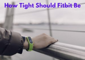 How Tight Should Fitbit Be