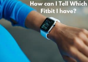 How Can I Tell Which Fitbit I Have?