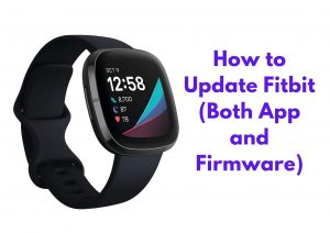 How to Update Fitbit (Both App and Firmware)