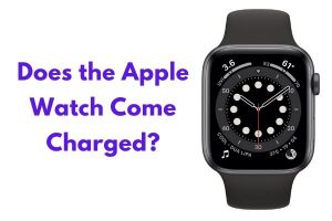 Does the Apple Watch Come Charged?