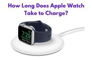 How Long Does Apple Watch Take to Charge?